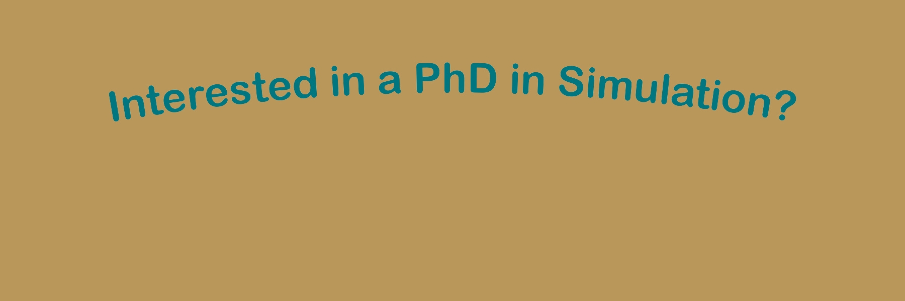 """Image asks the user """"interested in a PhD in Simulation?"""""""