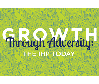 """Green leaves behind the words """"Growth through adversity the IHP today"""""""